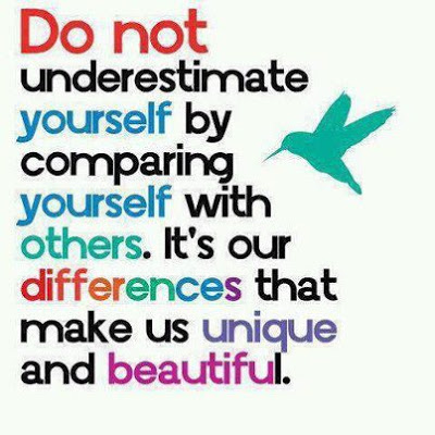 Don't compare yourself to others.  You are wonderful.